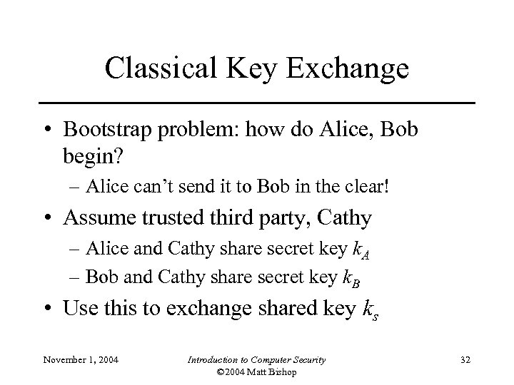 Classical Key Exchange • Bootstrap problem: how do Alice, Bob begin? – Alice can't