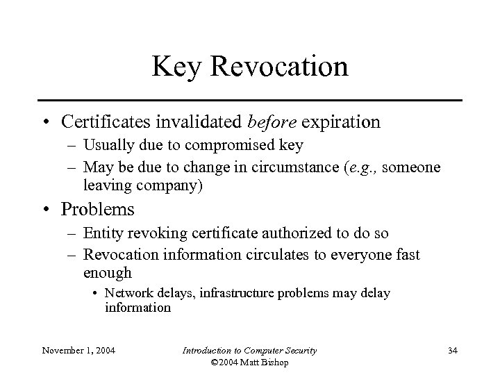 Key Revocation • Certificates invalidated before expiration – Usually due to compromised key –