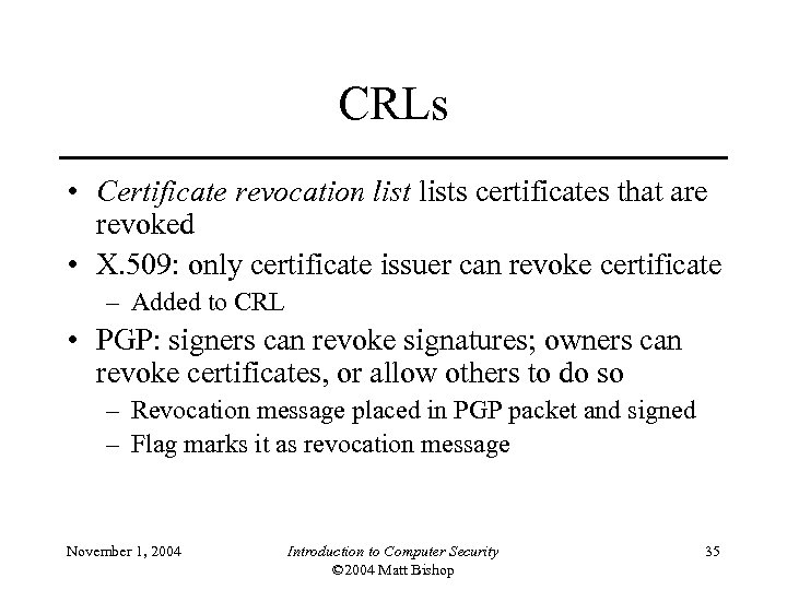 CRLs • Certificate revocation lists certificates that are revoked • X. 509: only certificate