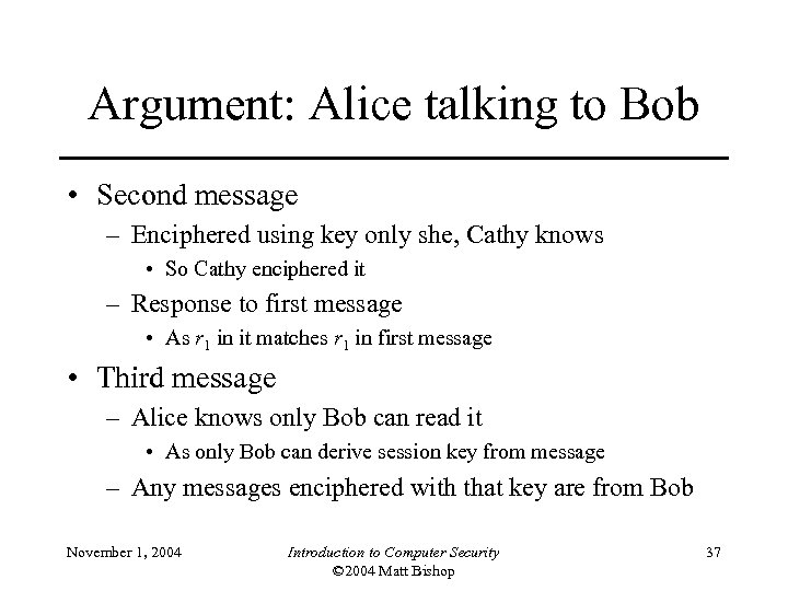 Argument: Alice talking to Bob • Second message – Enciphered using key only she,
