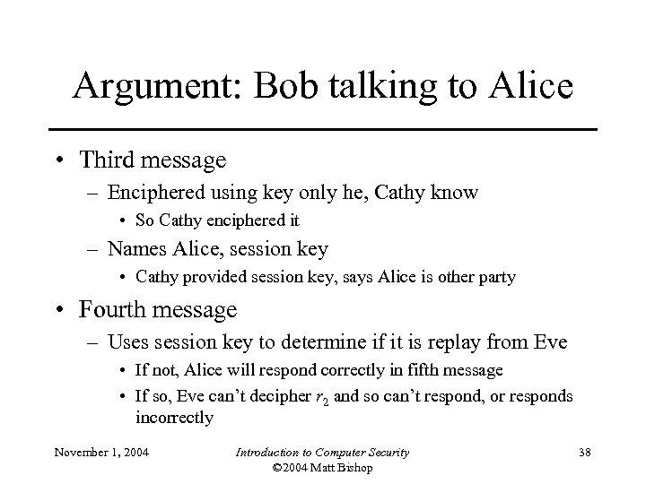 Argument: Bob talking to Alice • Third message – Enciphered using key only he,