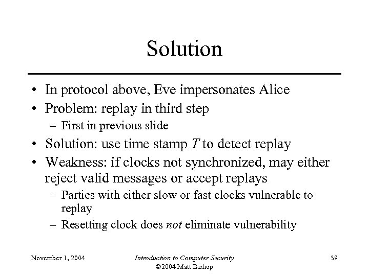 Solution • In protocol above, Eve impersonates Alice • Problem: replay in third step