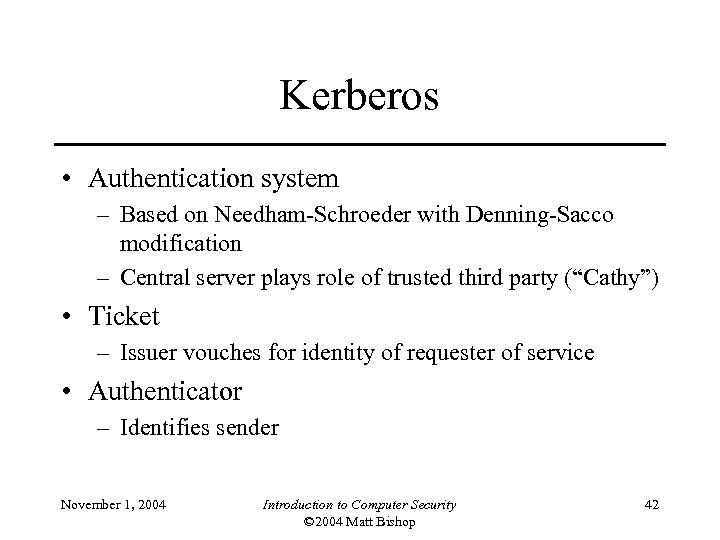 Kerberos • Authentication system – Based on Needham-Schroeder with Denning-Sacco modification – Central server