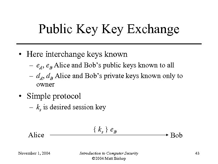Public Key Exchange • Here interchange keys known – e. A, e. B Alice