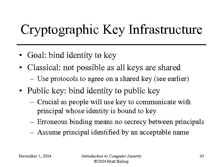 Cryptographic Key Infrastructure • Goal: bind identity to key • Classical: not possible as