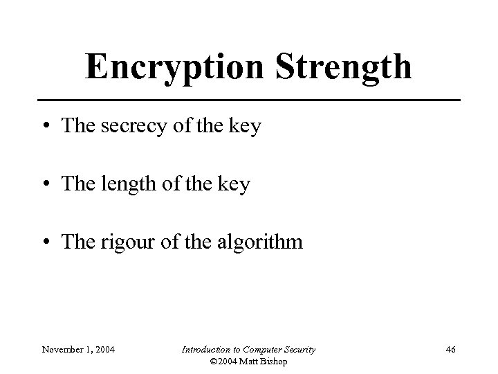 Encryption Strength • The secrecy of the key • The length of the key