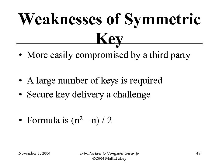 Weaknesses of Symmetric Key • More easily compromised by a third party • A