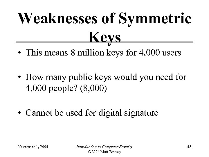 Weaknesses of Symmetric Keys • This means 8 million keys for 4, 000 users