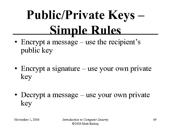 Public/Private Keys – Simple Rules • Encrypt a message – use the recipient's public