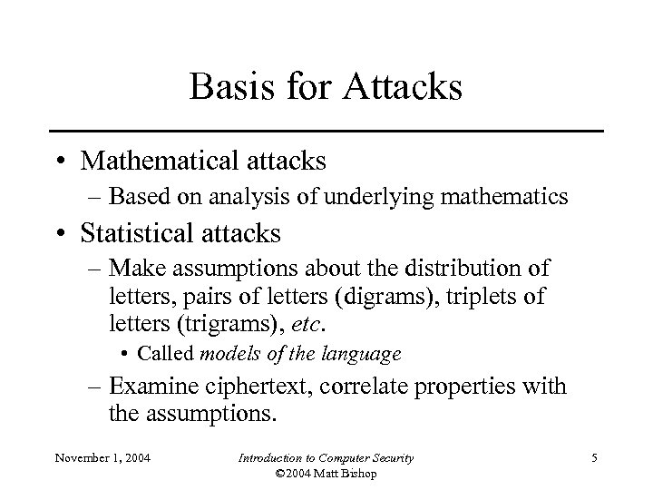 Basis for Attacks • Mathematical attacks – Based on analysis of underlying mathematics •