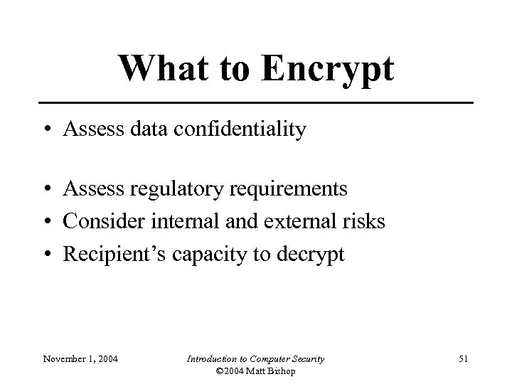 What to Encrypt • Assess data confidentiality • Assess regulatory requirements • Consider internal