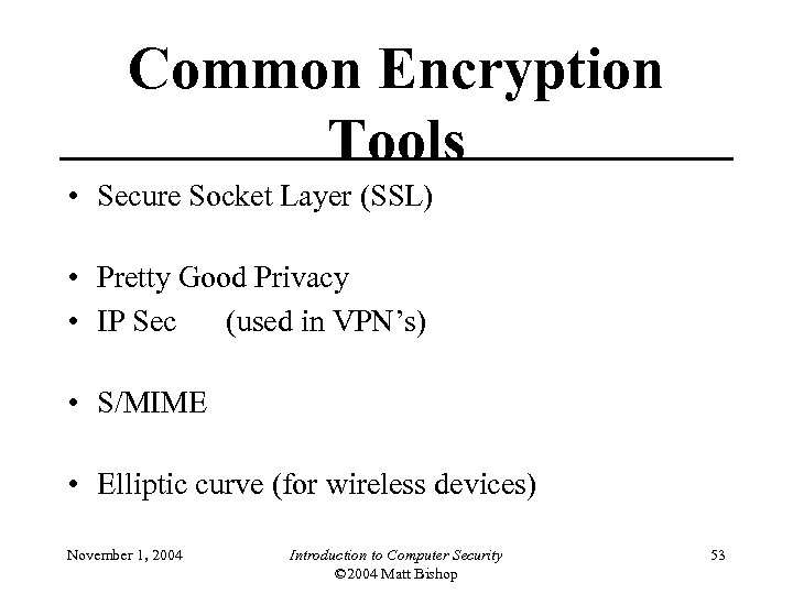 Common Encryption Tools • Secure Socket Layer (SSL) • Pretty Good Privacy • IP