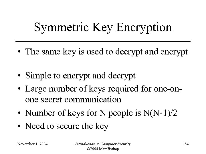 Symmetric Key Encryption • The same key is used to decrypt and encrypt •