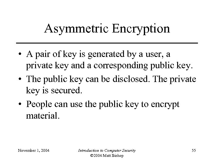 Asymmetric Encryption • A pair of key is generated by a user, a private