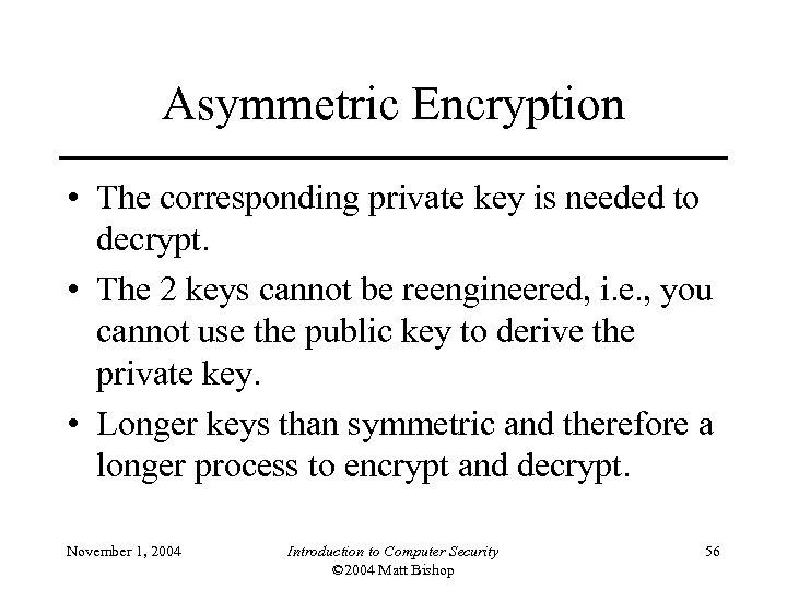 Asymmetric Encryption • The corresponding private key is needed to decrypt. • The 2