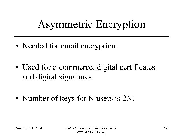 Asymmetric Encryption • Needed for email encryption. • Used for e-commerce, digital certificates and
