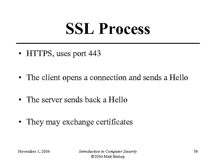 SSL Process • HTTPS, uses port 443 • The client opens a connection and