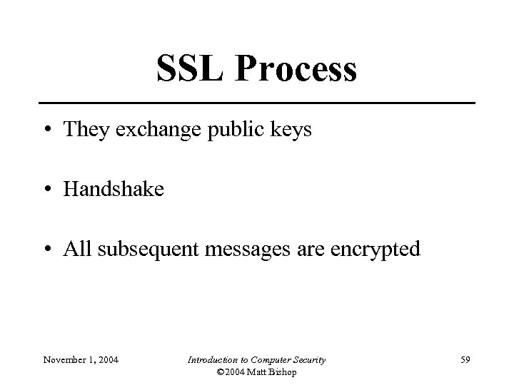 SSL Process • They exchange public keys • Handshake • All subsequent messages are