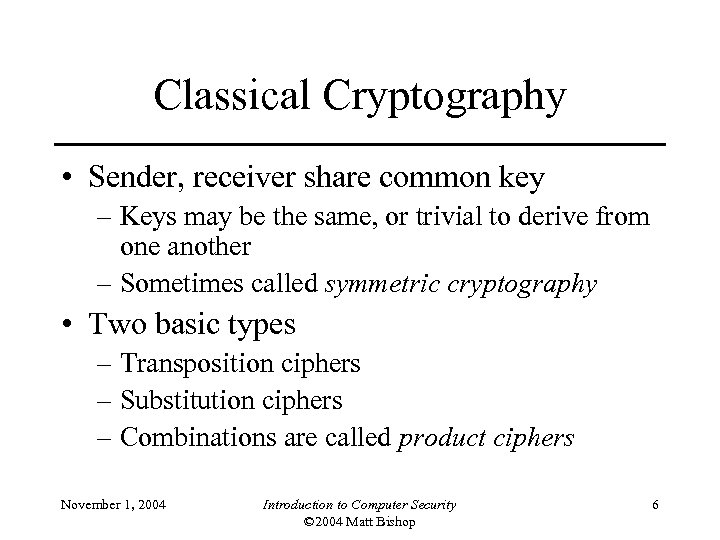 Classical Cryptography • Sender, receiver share common key – Keys may be the same,