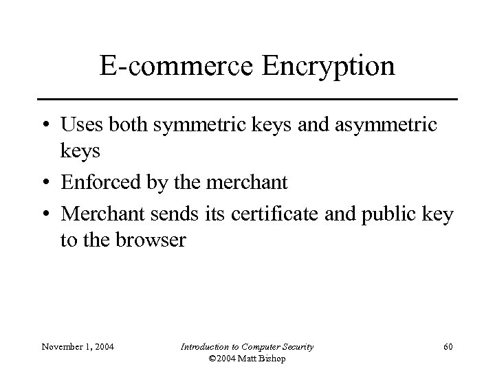 E-commerce Encryption • Uses both symmetric keys and asymmetric keys • Enforced by the
