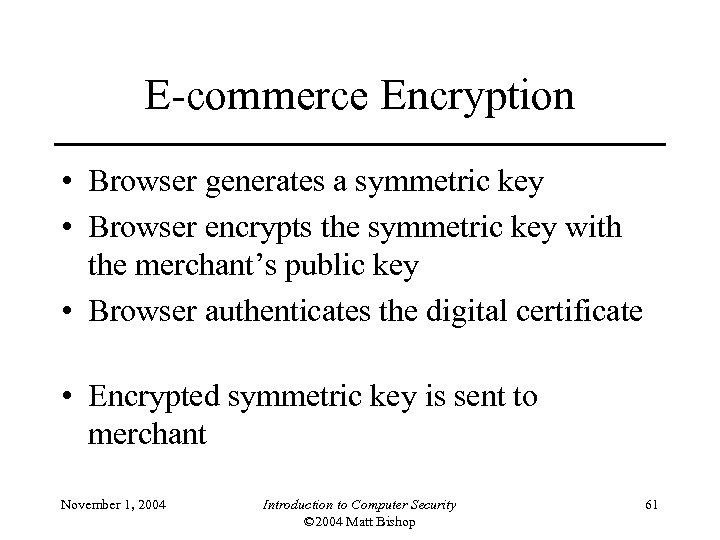 E-commerce Encryption • Browser generates a symmetric key • Browser encrypts the symmetric key