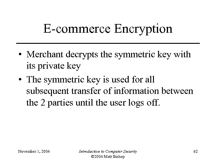E-commerce Encryption • Merchant decrypts the symmetric key with its private key • The