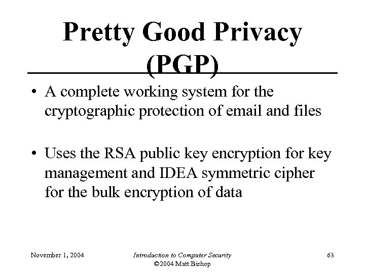 Pretty Good Privacy (PGP) • A complete working system for the cryptographic protection of