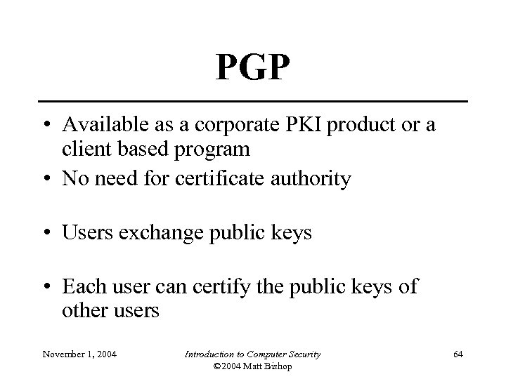 PGP • Available as a corporate PKI product or a client based program •