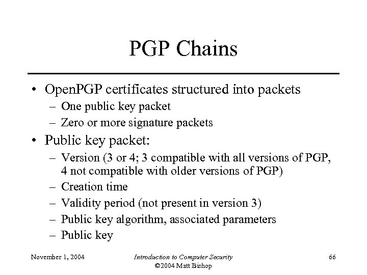 PGP Chains • Open. PGP certificates structured into packets – One public key packet