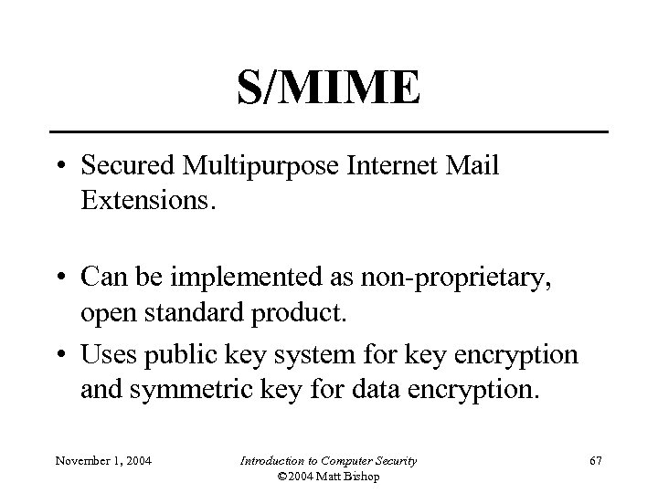 S/MIME • Secured Multipurpose Internet Mail Extensions. • Can be implemented as non-proprietary, open