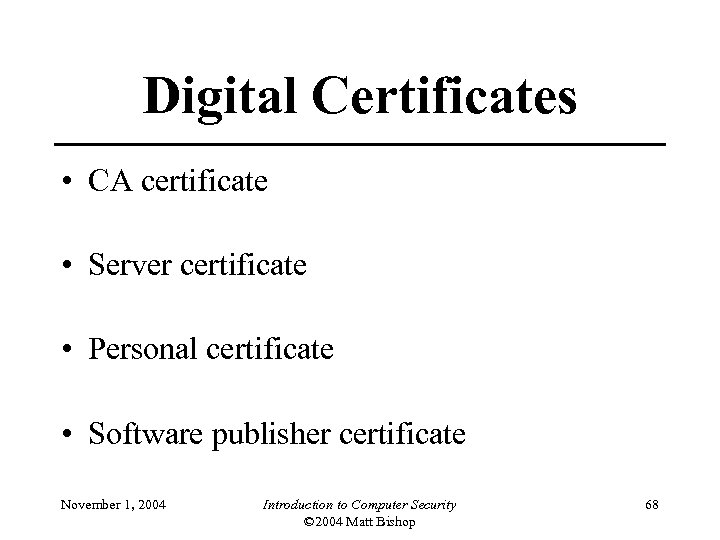 Digital Certificates • CA certificate • Server certificate • Personal certificate • Software publisher