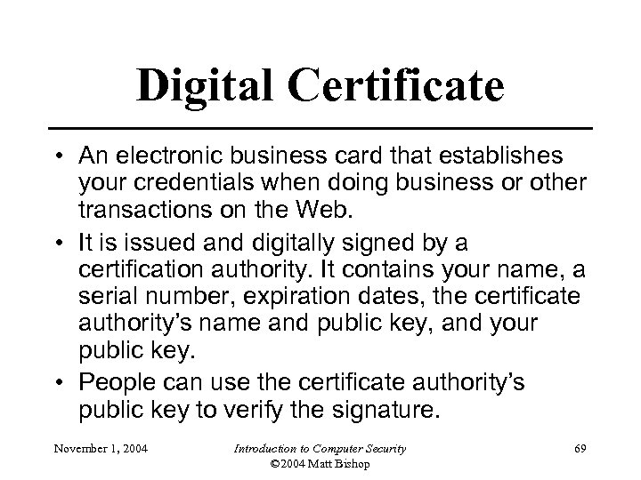 Digital Certificate • An electronic business card that establishes your credentials when doing business