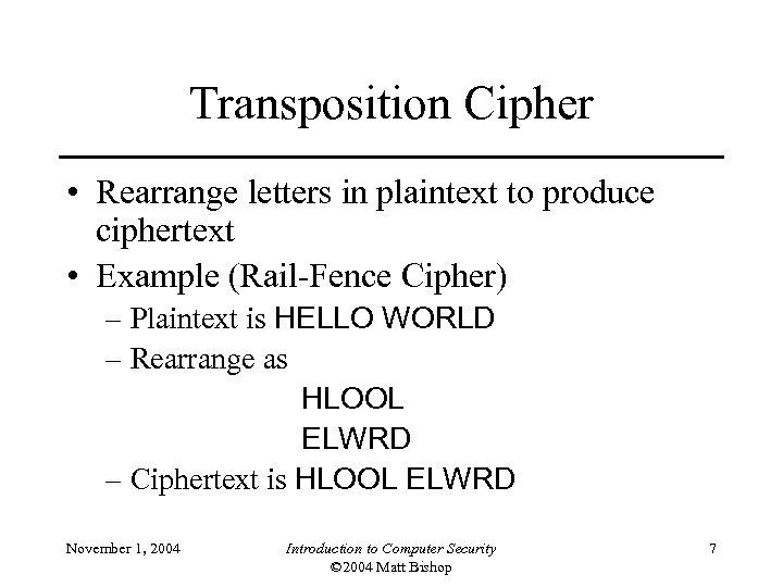 Transposition Cipher • Rearrange letters in plaintext to produce ciphertext • Example (Rail-Fence Cipher)