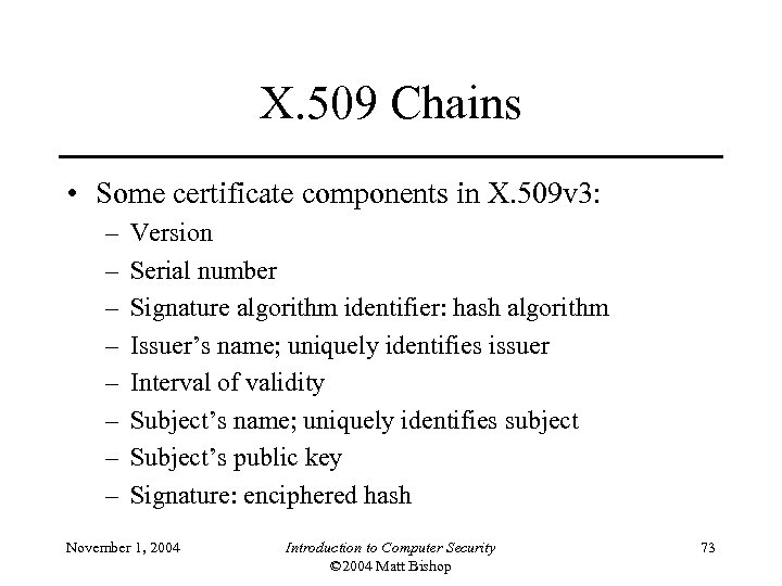 X. 509 Chains • Some certificate components in X. 509 v 3: – –