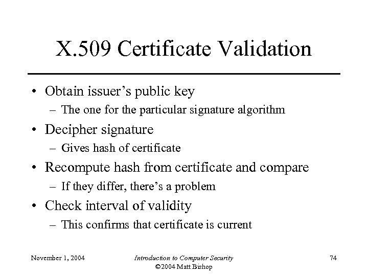 X. 509 Certificate Validation • Obtain issuer's public key – The one for the