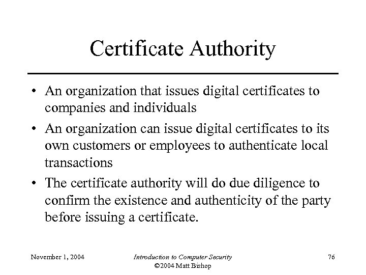 Certificate Authority • An organization that issues digital certificates to companies and individuals •