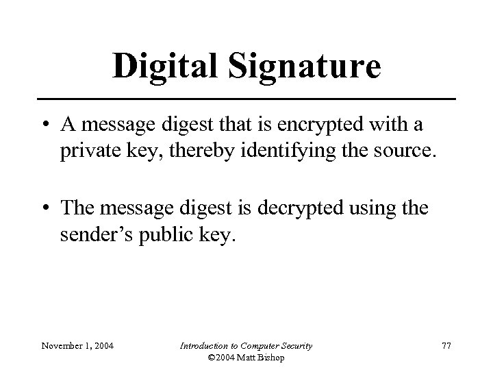 Digital Signature • A message digest that is encrypted with a private key, thereby