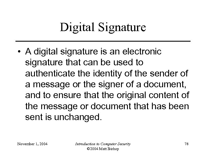Digital Signature • A digital signature is an electronic signature that can be used