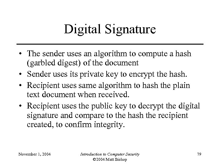 Digital Signature • The sender uses an algorithm to compute a hash (garbled digest)