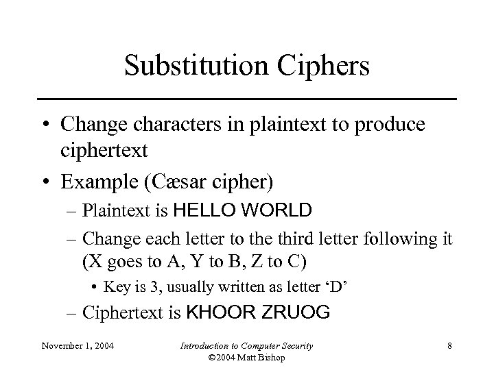 Substitution Ciphers • Change characters in plaintext to produce ciphertext • Example (Cæsar cipher)