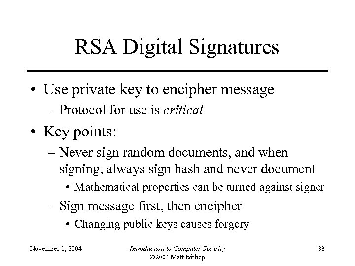 RSA Digital Signatures • Use private key to encipher message – Protocol for use