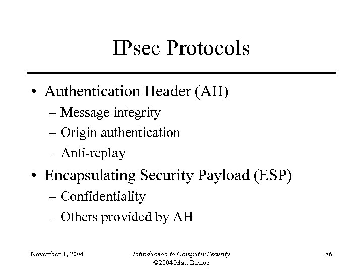 IPsec Protocols • Authentication Header (AH) – Message integrity – Origin authentication – Anti-replay