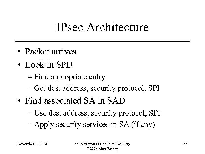 IPsec Architecture • Packet arrives • Look in SPD – Find appropriate entry –