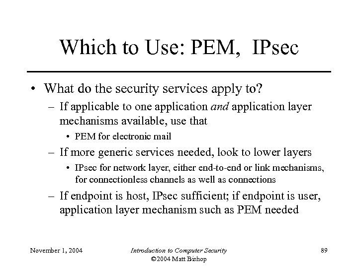 Which to Use: PEM, IPsec • What do the security services apply to? –