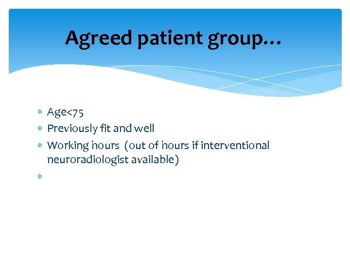 Agreed patient group… Age<75 Previously fit and well Working hours (out of hours if