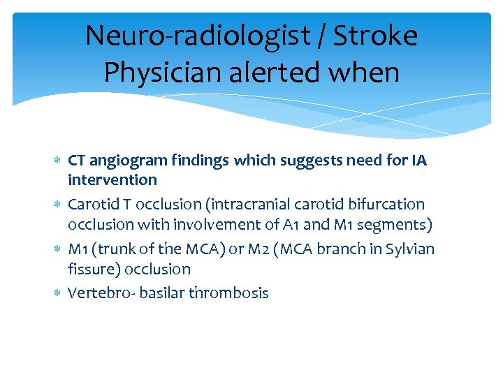 Neuro-radiologist / Stroke Physician alerted when CT angiogram findings which suggests need for IA