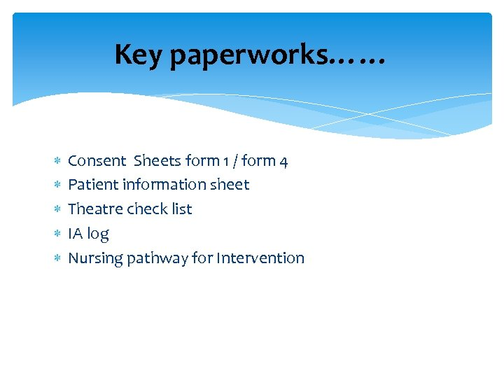 Key paperworks…… Consent Sheets form 1 / form 4 Patient information sheet Theatre check