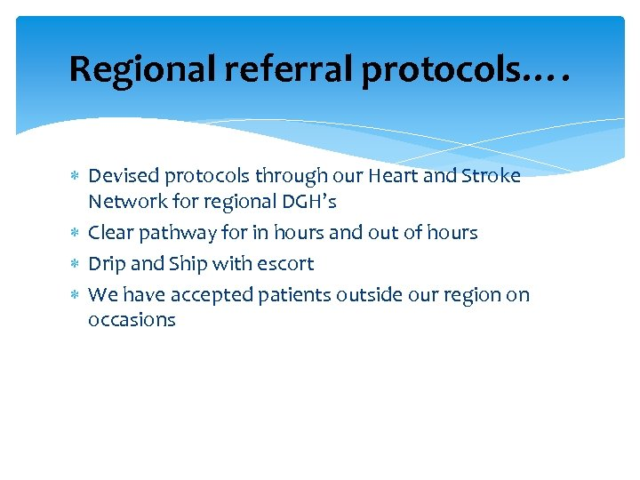 Regional referral protocols…. Devised protocols through our Heart and Stroke Network for regional DGH's