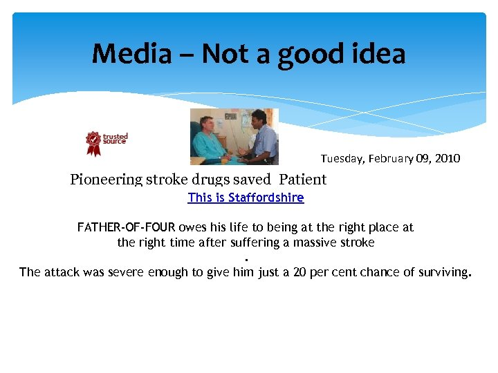 Media – Not a good idea Tuesday, February 09, 2010 Pioneering stroke drugs saved