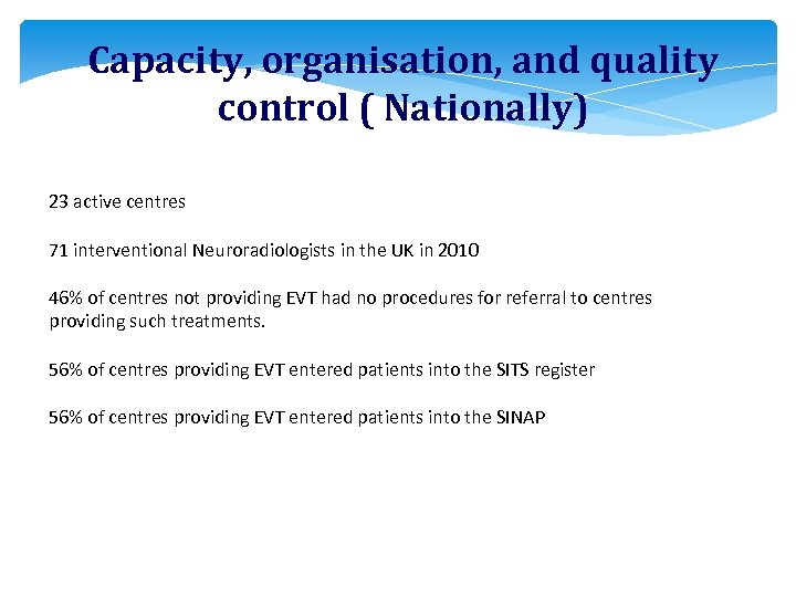 Capacity, organisation, and quality control ( Nationally) 23 active centres 71 interventional Neuroradiologists in